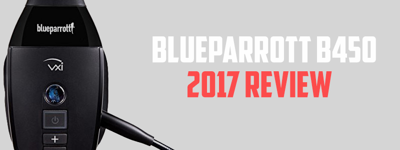 BlueParrott B450-XT Bluetooth Headset Review 2017